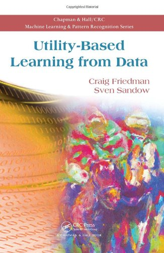Utility-Based Learning from Data (Chapman & Hall/CRC: Machine Learning & Pattern Recognition) by Chapman and Hall/CRC