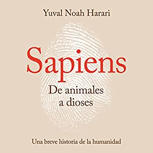 Sapiens. De animales a dioses [Sapiens. From Animals to Gods]: Una breve historia de la humanidad [A Brief History of Humankind] Audiobook by Yuval Noah Harari Narrated by Carlos Manuel Vesga
