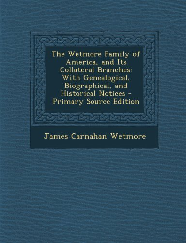 By James Carnahan Wetmore The Wetmore Family of America, and Its Collateral Branches: With Genealogical, Biographical, and His [Paperback] PDF