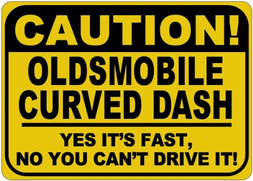 OLDSMOBILE CURVED DASH Caution Its Fast Aluminum Caution Sign - 12 x 18 Inches