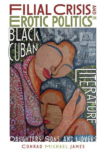 Filial Crisis and Erotic Politics in Black Cuban Literature: Daughters, Sons, and Lovers (Monografías a) by Tamesis Books Ltd