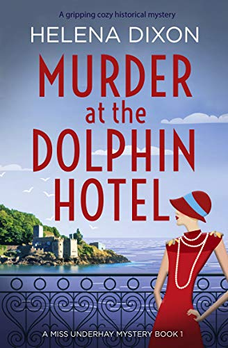 Murder at the Dolphin Hotel: A gripping cozy historical mystery (A Miss Underhay Mystery Book 1) by [Dixon, Helena]