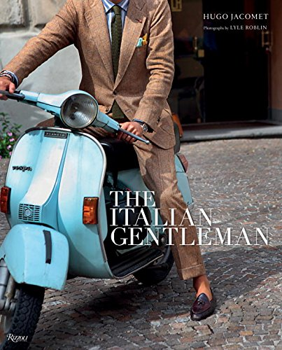 The Italian Gentleman: The Master Tailors of Italian Men