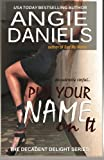 Put Your Name on It (The Decadent Delight Series) (Volume 4)