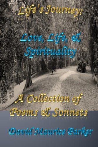 Life's Journey: Love, Life, & Spirituality: A Collection of Poems & Sonnets (Volume 1)