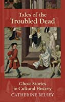 Tales Of The Troubled Dead: Ghost Stories In