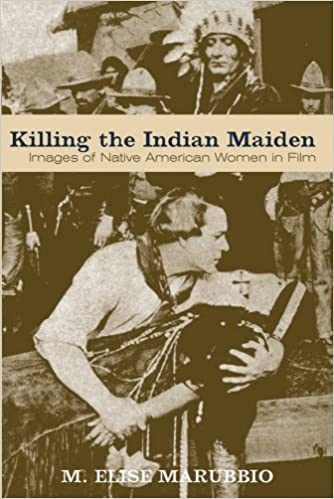 Killing the Indian Maiden: Images of Native American Women in Film (Choice Outstanding Academic Books), Marubbio, M. Elise
