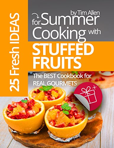 25 fresh Ideas for summer cooking with stuffed Fruits. : The Best Cookbook for Real Gourmets. by Tim Allen