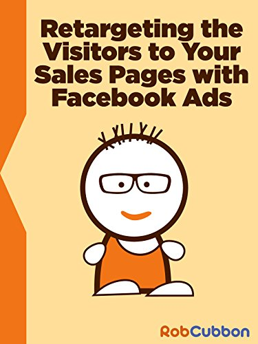 Facebook Ads - Retargeting on Facebook Visitors to Sales Pages with a Pixel Placed on a Website