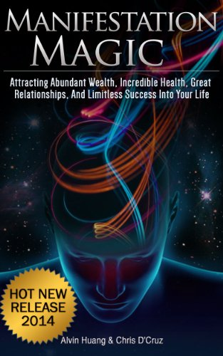 Book: Manifestation Magic - Attracting Abundant Wealth, Incredible Health, Great Relationships, and Limitless Success Into Your Life by Alvin Huang & Chris D'Cruz