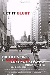 Let it Blurt: The Life and Times of Lester Bangs, America's Greatest Rock Critic by Jim Derogatis (2000-04-18)