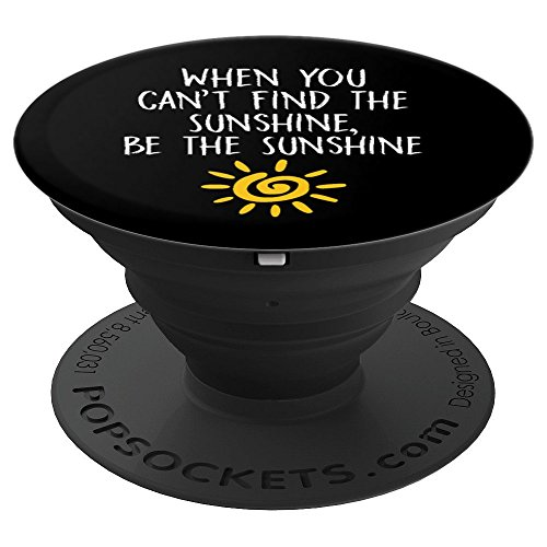 When You Can't Find the Sunshine Be Sunshine Cute - PopSockets Grip and Stand for Phones and Tablets ()