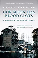 Our Moon Has Blood Clots: A Memoir of a Lost Home in Kashmir by Rahul Pandita(2017-10-15) Paperback