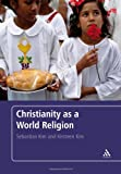 Christianity as World Religion, Kim, Kirsteen and Kim, Sebastian, 0826498418