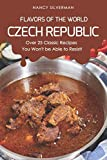 Flavors of the World - Czech Republic: Over 25 Classic Recipes You Won t be Able to Resist!