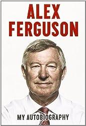 Alex Ferguson: My Autobiography by Ferguson, Sir Alex (2013) Hardcover