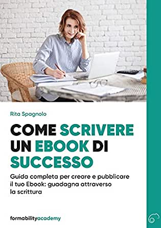 Come scrivere un Ebook di successo: Guida completa per creare e ...