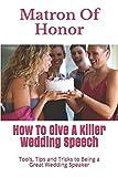 Matron Of Honor: How To Give A Killer Wedding Speech (Wedding Mentor)