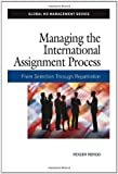 Managing the International Assignment Process: From Selection Through Repatriation (Global HR Management Series)