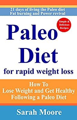 Paleo Diet: Paleo Diet For Rapid Weight Loss: How To Lose Weight and Get Healthy Following a Paleo Diet; 21 days of living the Paleo diet; Fat burning and Power revival