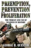 img - for Preemption, Prevention and Proliferation: The Threat and Use of Weapons in History book / textbook / text book
