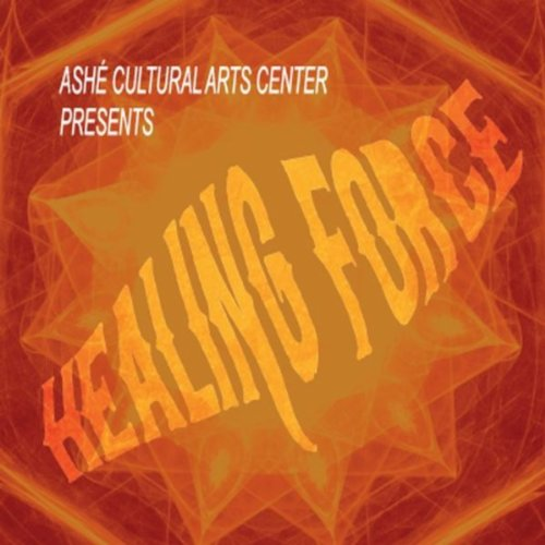 The Healing Force (Ashe Cultural Arts Center Presents)