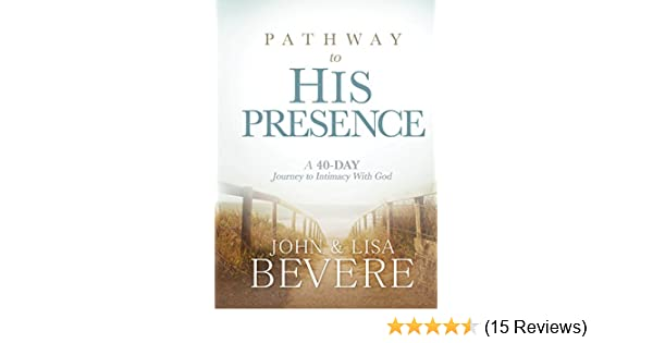 Pathway to his presence a 40 day journey to intimacy with god pathway to his presence a 40 day journey to intimacy with god kindle edition by john bevere lisa bevere religion spirituality kindle ebooks fandeluxe Gallery