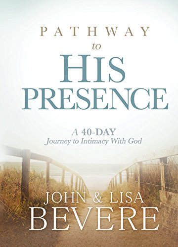 Pathway to his presence a 40 day journey to intimacy with god pathway to his presence a 40 day journey to intimacy with god by fandeluxe Gallery