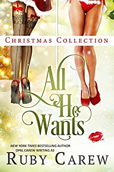 All He Wants Christmas Collection: Erotic Holiday Stories (All He Wants Collection Book 1) by [Carew, Ruby, Carew, Opal]