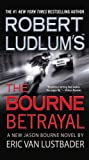 Robert Ludlum's the Bourne Betrayal, Eric Van Lustbader, 0446618802