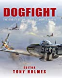 Dogfight: the Greatest Air Duels of World War II, Tony Holmes, 1849084823