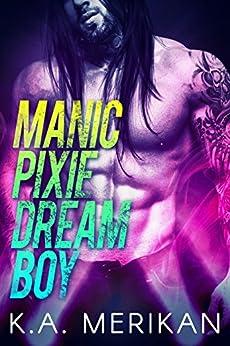 Manic Pixie Dream Boy (gay rockstar romance) (The Underdogs Book 1) by [Merikan, K.A.]