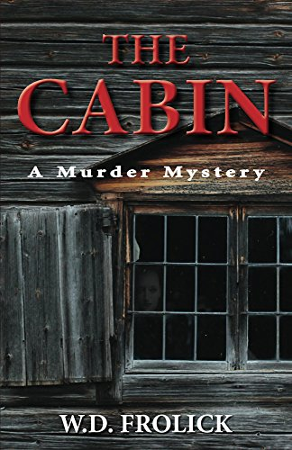 The Cabin: A Murder Mystery by [Frolick, W.D.]