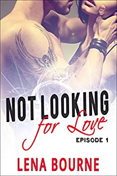 Not Looking For Love: Episode 1 (A New Adult Contemporary Romance Novel) by [Bourne, Lena]