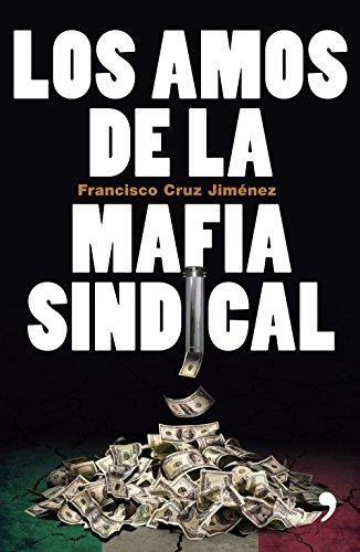 Portada del libro Los amos de la mafia sindical de Francisco Cruz Jiménez