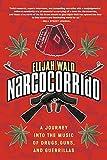 Narcocorrido: Un Viaje Dentro de la Musica de Drogas, Armas, y Guerrilleros