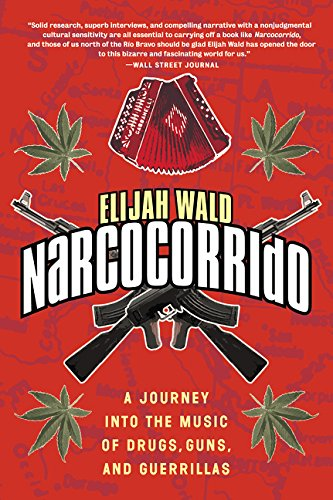 Read Online Narcocorrido: A Journey into the Music of Drugs, Guns, and Guerrillas pdf epub