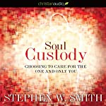 Soul Custody: Choosing to Care for the One and Only You | Stephen Smith