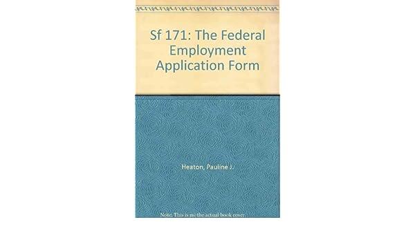 Sf 171: The Federal Employment Application Form: Pauline J. Heaton ...