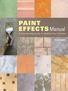 Paint Effects Manual: A Step-by-step Guide to Creating Faux Finishes by Kerry L. Skinner (2003-02-01)