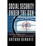 Social Security under the Gun, Arthur Benavie, 0786258039