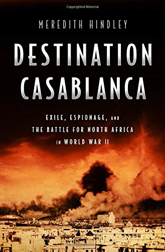 Destination Casablanca: Exile, Espionage, and the Battle for North Africa in World War II cover