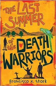 Last Summer Of The Death Warriors por Francisco X. Stork epub