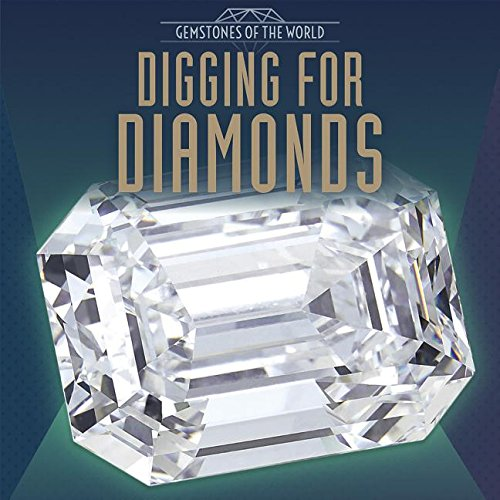 Digging for Diamonds (Gemstones of the World)