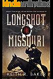 Longshot in Missouri: A novel of a Civil War soldier (The Longshot Series Book 1)