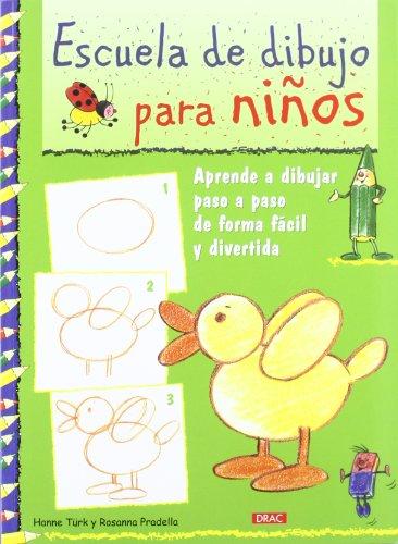 Escuela De Dibujo Para Niños: Aprender A Dibujar Paso A Paso De Forma Fácil Y Divertida
