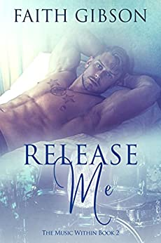 Release Me (The Music Within Book 2) by [Gibson, Faith]