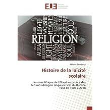 Histoire de la laïcité scolaire: dans une Afrique de L'Ouest en proie a des tensions d'origine religieuse: cas du Burkina Faso de 1905 à 2018