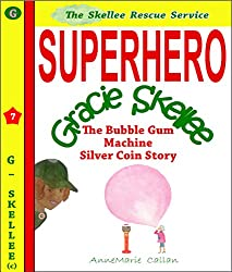 Superhero Gracie Skellee and The Bubble Gum Machine Silver Coin Story - Skellee Children's Rescue Service: Skellee Rescue Service (Skellee Superhero Stories for Children Ages 3-8)