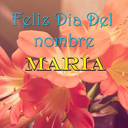 Feliz Dia Del nombre Maria by Various artists on Amazon Music - Amazon.com